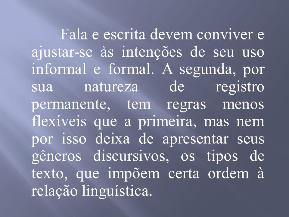 Fala e escrita devem conviver e ajustar-se às intenções de seu uso informal e formal.