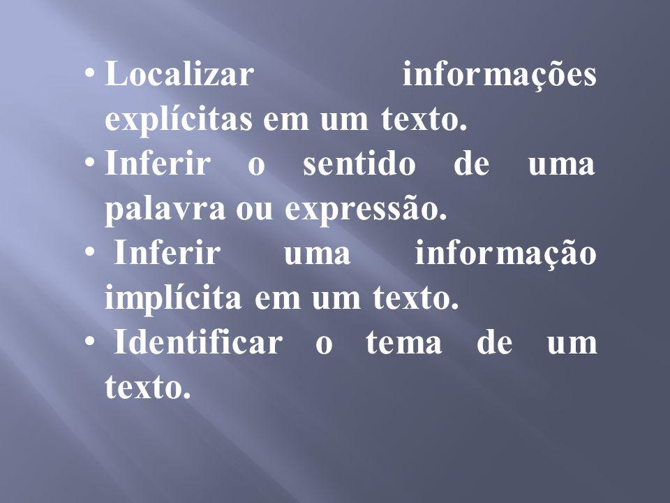 Localizar informações explícitas em um texto.Inferir o sentido de uma palavra ou expressão.