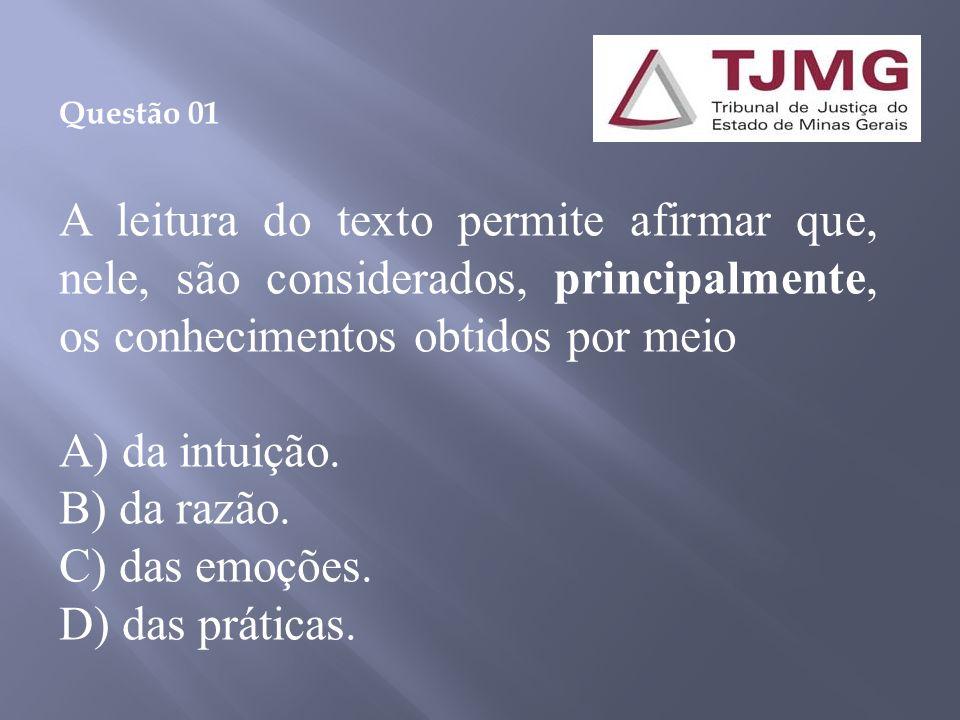 Questão 01 A leitura do texto permite afirmar que, nele, são considerados, principalmente, os conhecimentos obtidos por meio A) da intuição.
