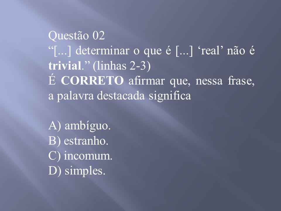 Questão 02 [...] determinar o que é [...] real não é trivial.