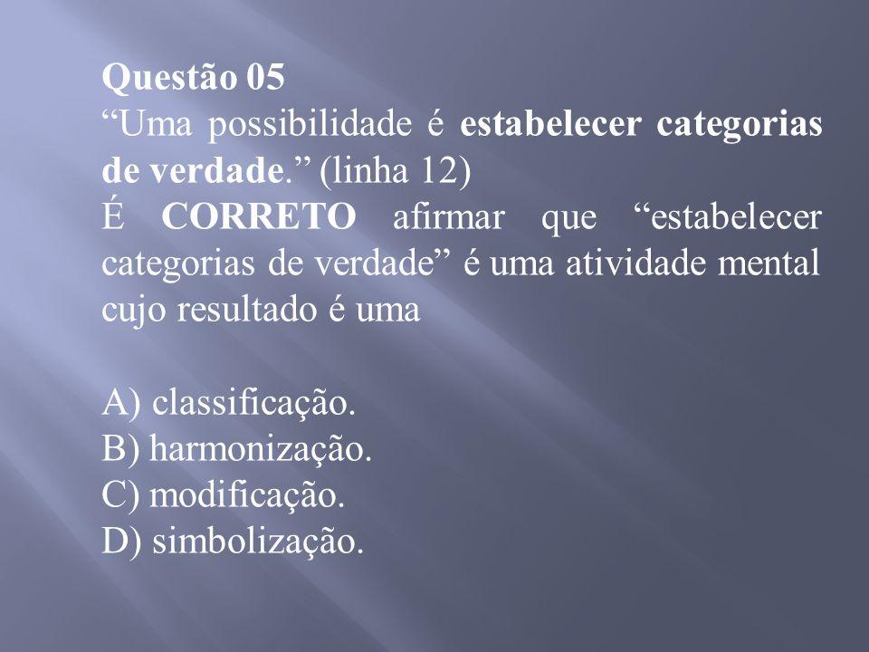 Questão 05 Uma possibilidade é estabelecer categorias de verdade.
