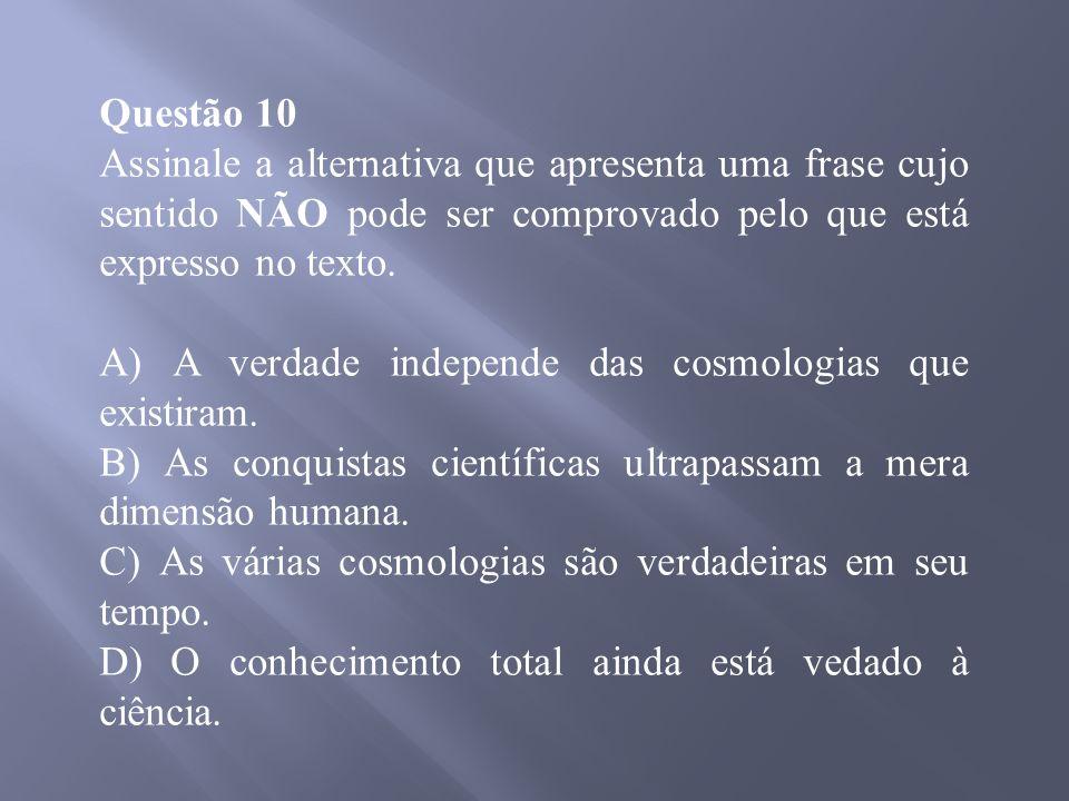 Questão 10 Assinale a alternativa que apresenta uma frase cujo sentido NÃO pode ser comprovado pelo que está expresso no texto.