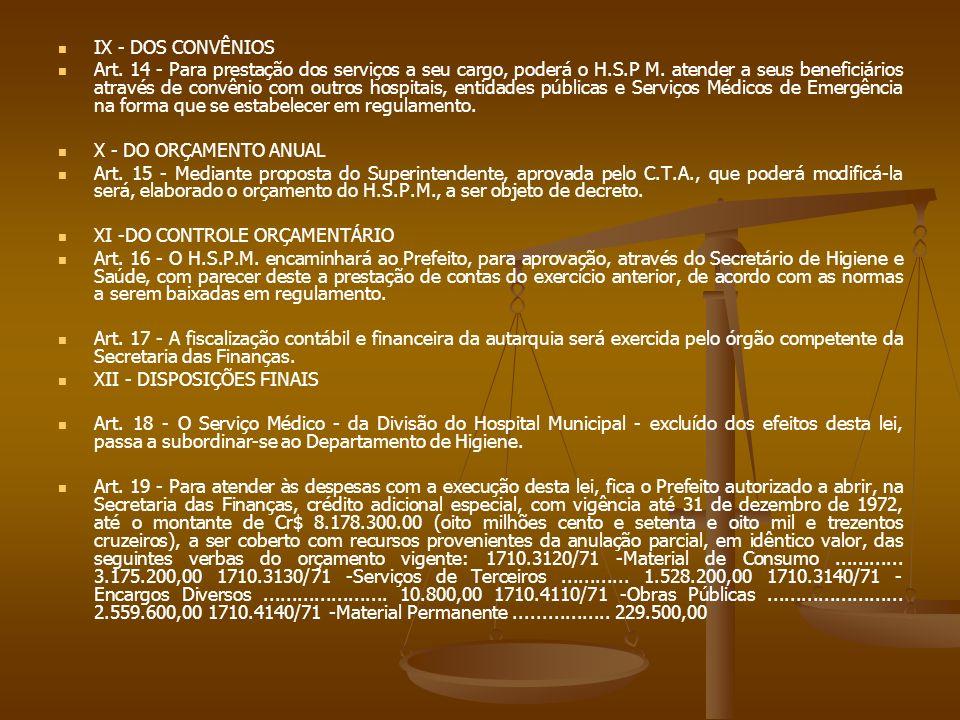 IX - DOS CONVÊNIOS Art. 14 - Para prestação dos serviços a seu cargo, poderá o H.S.P M. atender a seus beneficiários através de convênio com outros ho