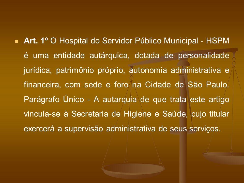 Art. 1º O Hospital do Servidor Público Municipal - HSPM é uma entidade autárquica, dotada de personalidade jurídica, patrimônio próprio, autonomia adm