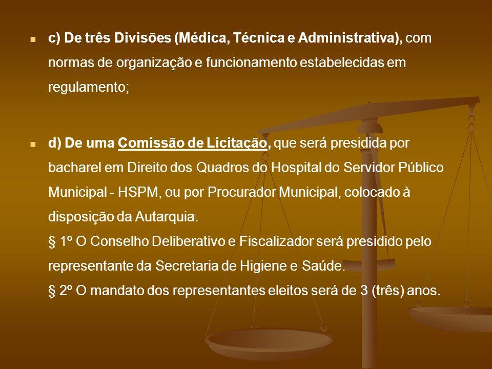c) De três Divisões (Médica, Técnica e Administrativa), com normas de organização e funcionamento estabelecidas em regulamento; d) De uma Comissão de