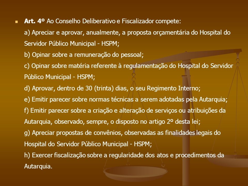 Art. 4º Ao Conselho Deliberativo e Fiscalizador compete: a) Apreciar e aprovar, anualmente, a proposta orçamentária do Hospital do Servidor Público Mu