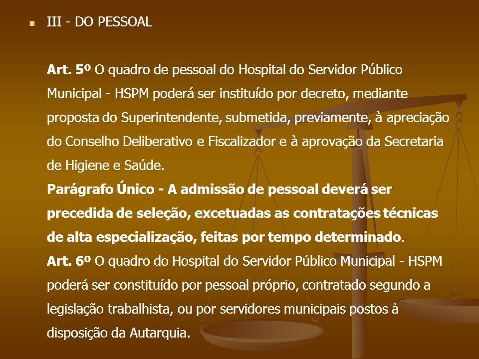 III - DO PESSOAL Art. 5º O quadro de pessoal do Hospital do Servidor Público Municipal - HSPM poderá ser instituído por decreto, mediante proposta do