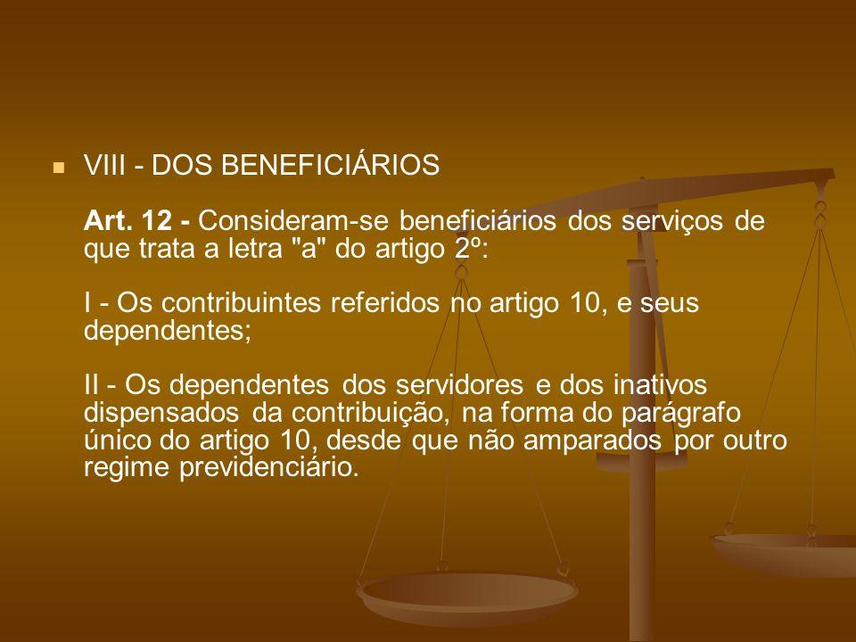 VIII - DOS BENEFICIÁRIOS Art. 12 - Consideram-se beneficiários dos serviços de que trata a letra