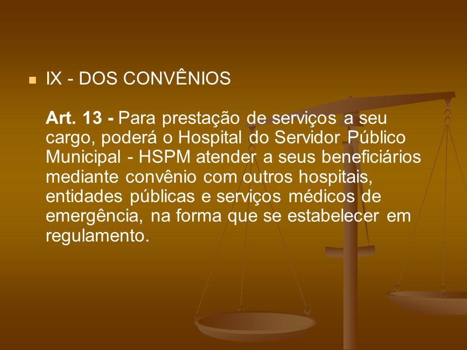 IX - DOS CONVÊNIOS Art. 13 - Para prestação de serviços a seu cargo, poderá o Hospital do Servidor Público Municipal - HSPM atender a seus beneficiári