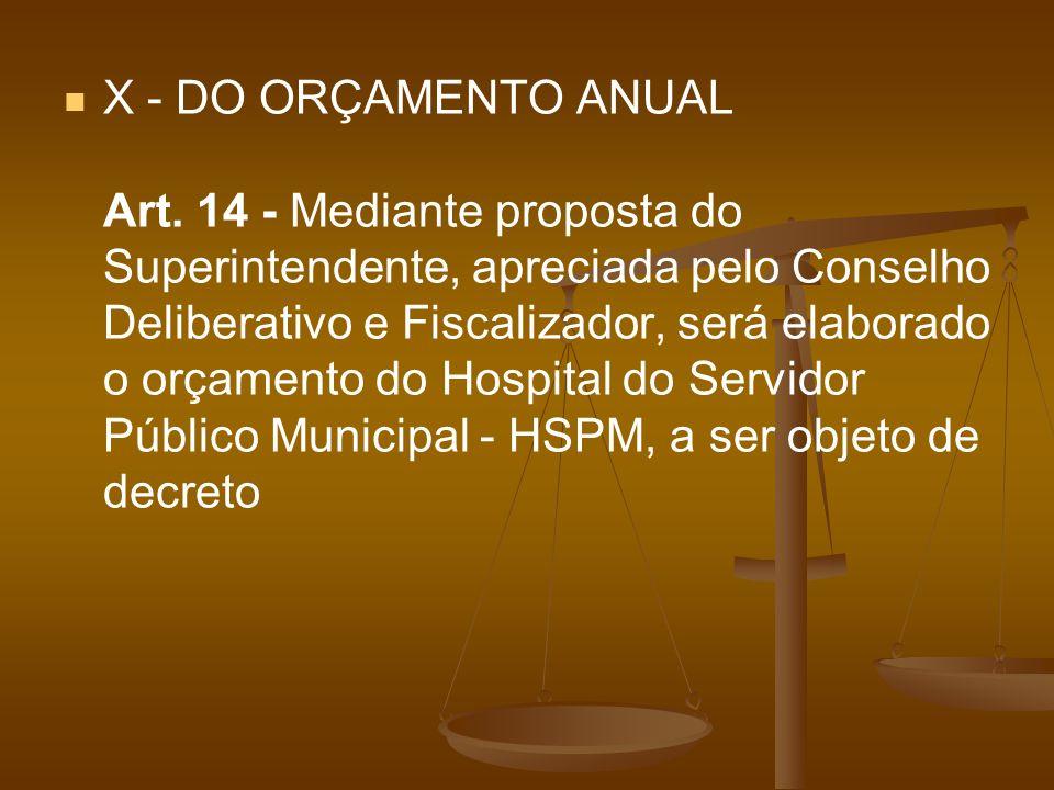 X - DO ORÇAMENTO ANUAL Art. 14 - Mediante proposta do Superintendente, apreciada pelo Conselho Deliberativo e Fiscalizador, será elaborado o orçamento