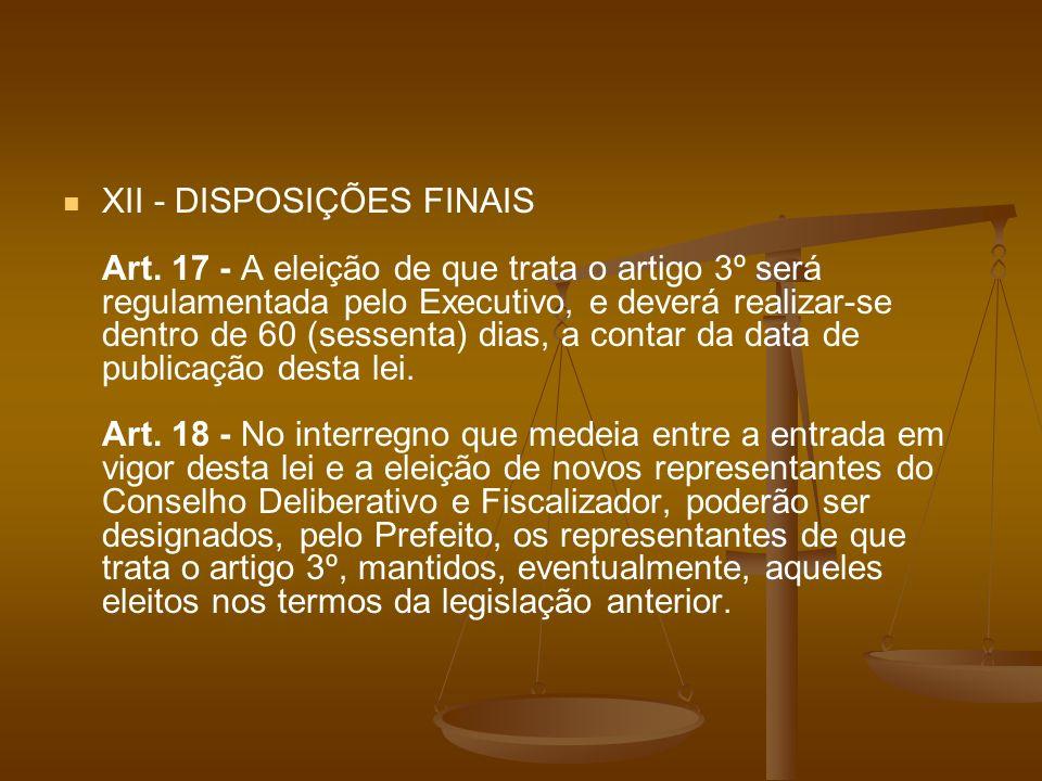 XII - DISPOSIÇÕES FINAIS Art. 17 - A eleição de que trata o artigo 3º será regulamentada pelo Executivo, e deverá realizar-se dentro de 60 (sessenta)