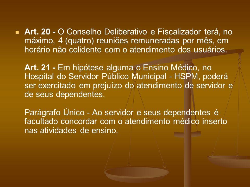 Art. 20 - O Conselho Deliberativo e Fiscalizador terá, no máximo, 4 (quatro) reuniões remuneradas por mês, em horário não colidente com o atendimento