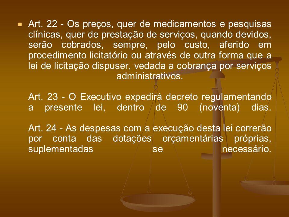 Art. 22 - Os preços, quer de medicamentos e pesquisas clínicas, quer de prestação de serviços, quando devidos, serão cobrados, sempre, pelo custo, afe