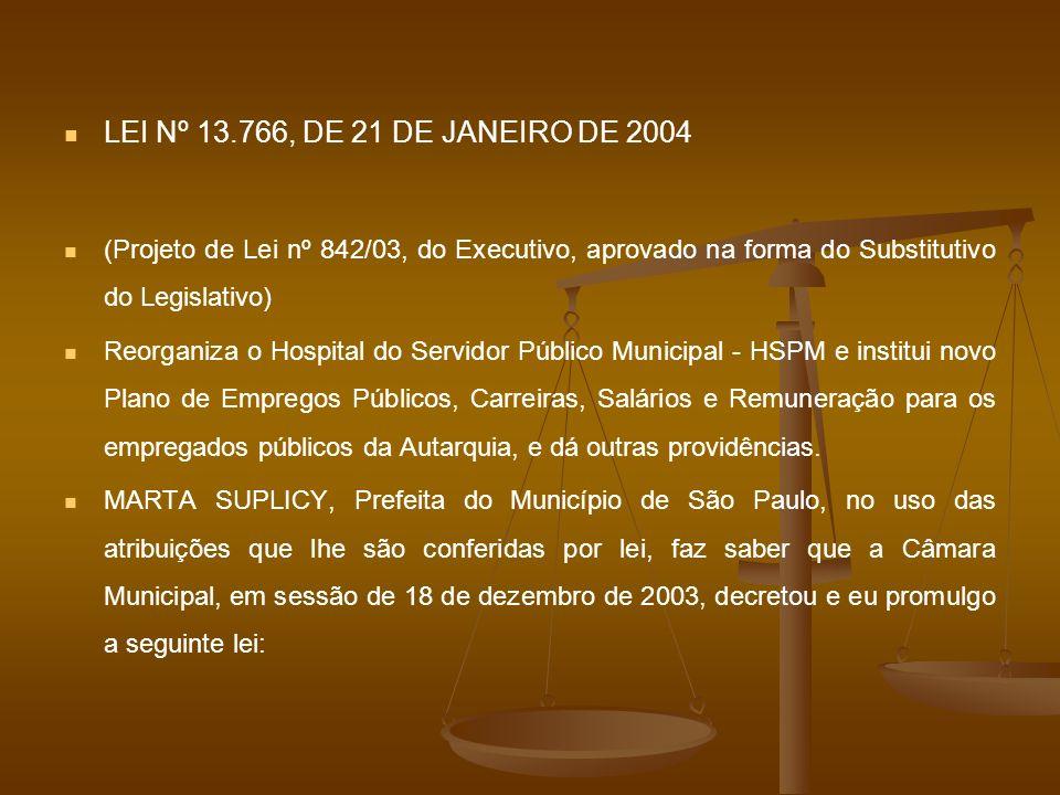 LEI Nº 13.766, DE 21 DE JANEIRO DE 2004 (Projeto de Lei nº 842/03, do Executivo, aprovado na forma do Substitutivo do Legislativo) Reorganiza o Hospit