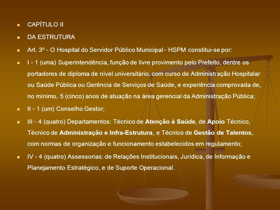 CAPÍTULO II DA ESTRUTURA Art. 3º - O Hospital do Servidor Público Municipal - HSPM constitui-se por: I - 1 (uma) Superintendência, função de livre pro