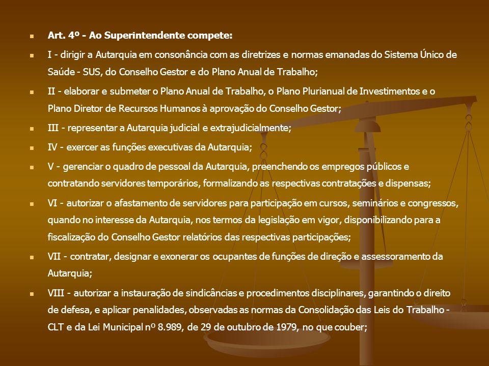 Art. 4º - Ao Superintendente compete: I - dirigir a Autarquia em consonância com as diretrizes e normas emanadas do Sistema Único de Saúde - SUS, do C