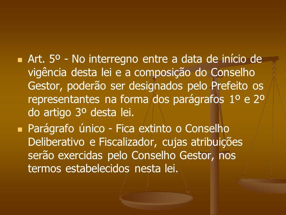 Art. 5º - No interregno entre a data de início de vigência desta lei e a composição do Conselho Gestor, poderão ser designados pelo Prefeito os repres