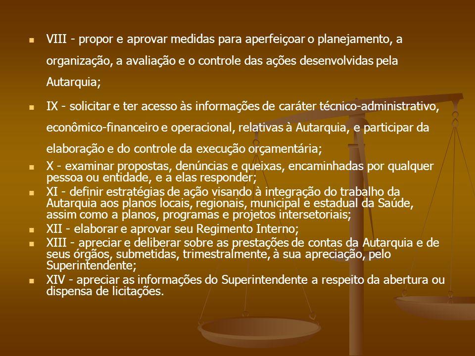 VIII - propor e aprovar medidas para aperfeiçoar o planejamento, a organização, a avaliação e o controle das ações desenvolvidas pela Autarquia; IX -