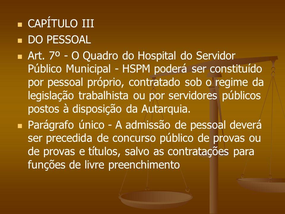 CAPÍTULO III DO PESSOAL Art. 7º - O Quadro do Hospital do Servidor Público Municipal - HSPM poderá ser constituído por pessoal próprio, contratado sob