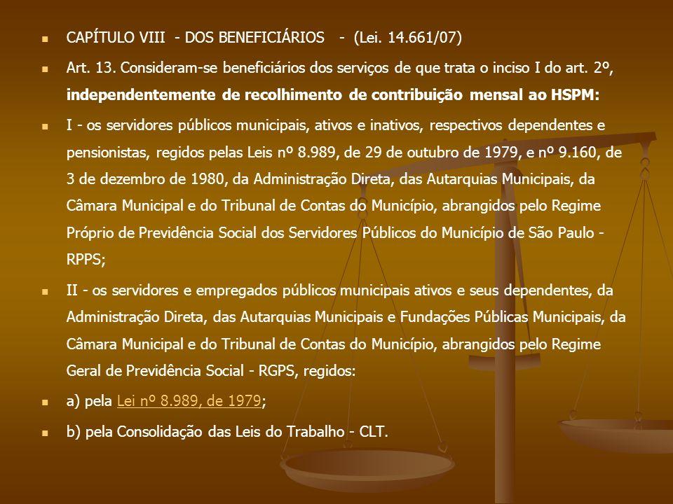 CAPÍTULO VIII - DOS BENEFICIÁRIOS - (Lei. 14.661/07) Art. 13. Consideram-se beneficiários dos serviços de que trata o inciso I do art. 2º, independent