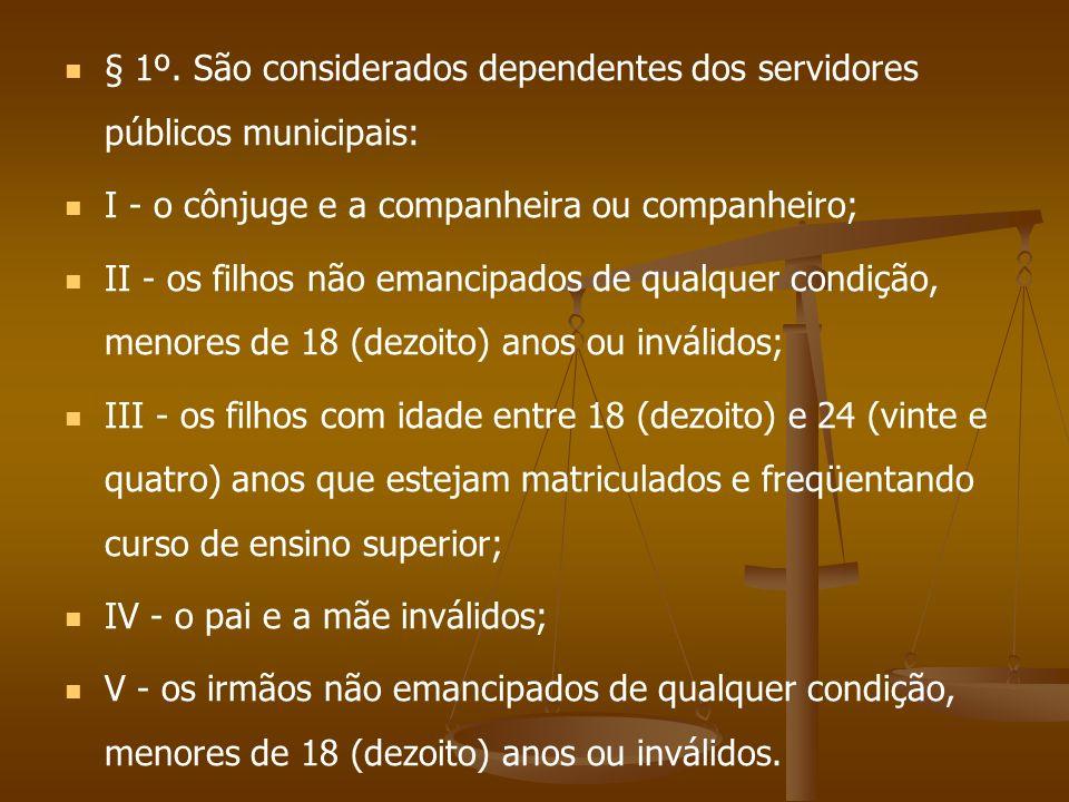 § 1º. São considerados dependentes dos servidores públicos municipais: I - o cônjuge e a companheira ou companheiro; II - os filhos não emancipados de
