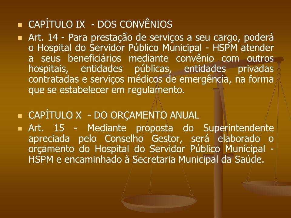 CAPÍTULO IX - DOS CONVÊNIOS Art. 14 - Para prestação de serviços a seu cargo, poderá o Hospital do Servidor Público Municipal - HSPM atender a seus be