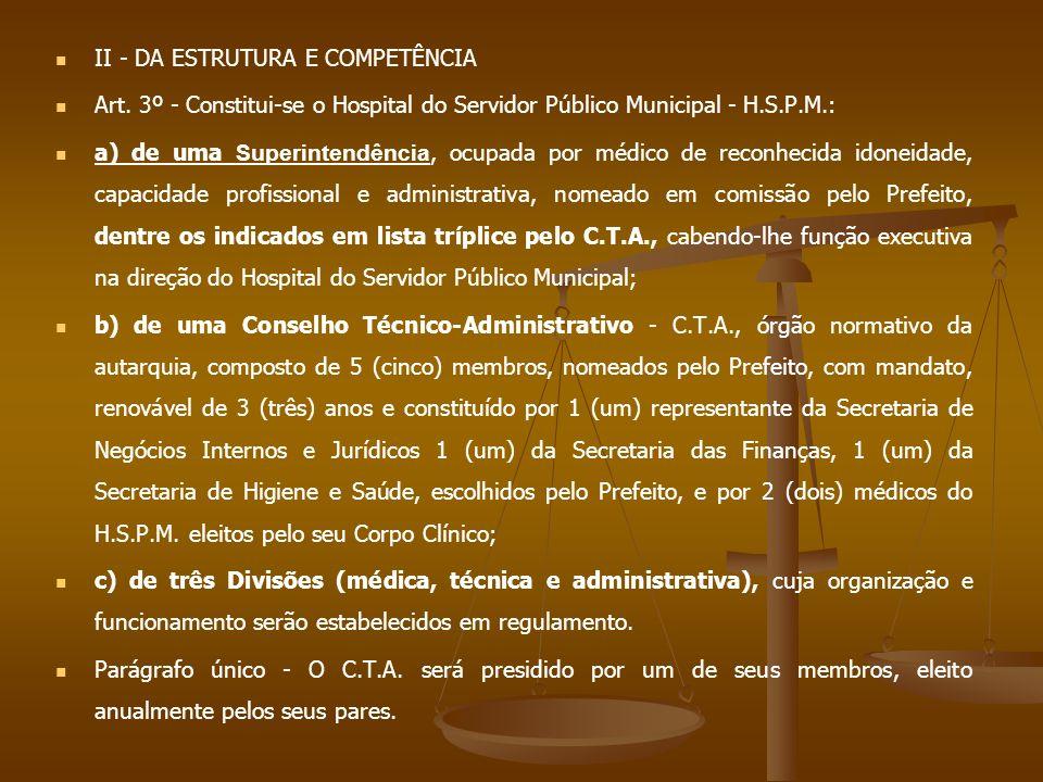 II - DA ESTRUTURA E COMPETÊNCIA Art. 3º - Constitui-se o Hospital do Servidor Público Municipal - H.S.P.M.: a) de uma Superintendência, ocupada por mé