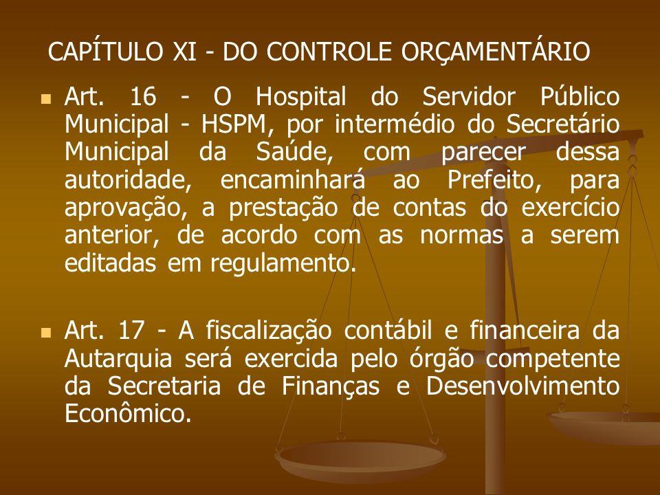 CAPÍTULO XI - DO CONTROLE ORÇAMENTÁRIO Art. 16 - O Hospital do Servidor Público Municipal - HSPM, por intermédio do Secretário Municipal da Saúde, com