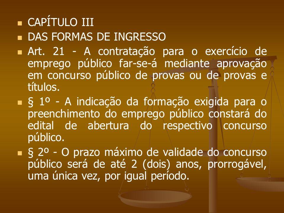 CAPÍTULO III DAS FORMAS DE INGRESSO Art. 21 - A contratação para o exercício de emprego público far-se-á mediante aprovação em concurso público de pro