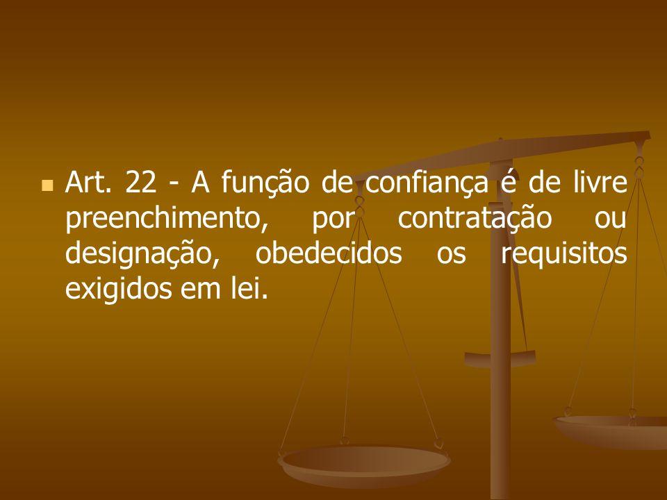 Art. 22 - A função de confiança é de livre preenchimento, por contratação ou designação, obedecidos os requisitos exigidos em lei.