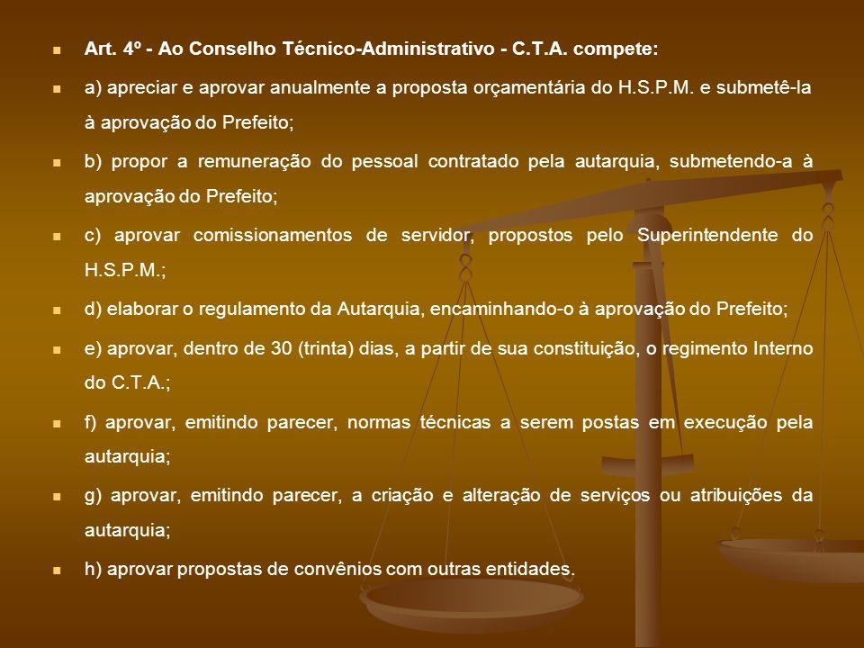 Art. 4º - Ao Conselho Técnico-Administrativo - C.T.A. compete: a) apreciar e aprovar anualmente a proposta orçamentária do H.S.P.M. e submetê-la à apr