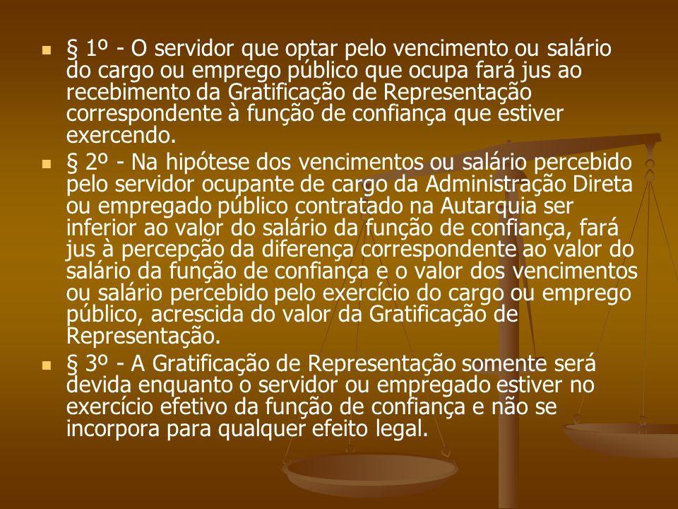 § 1º - O servidor que optar pelo vencimento ou salário do cargo ou emprego público que ocupa fará jus ao recebimento da Gratificação de Representação