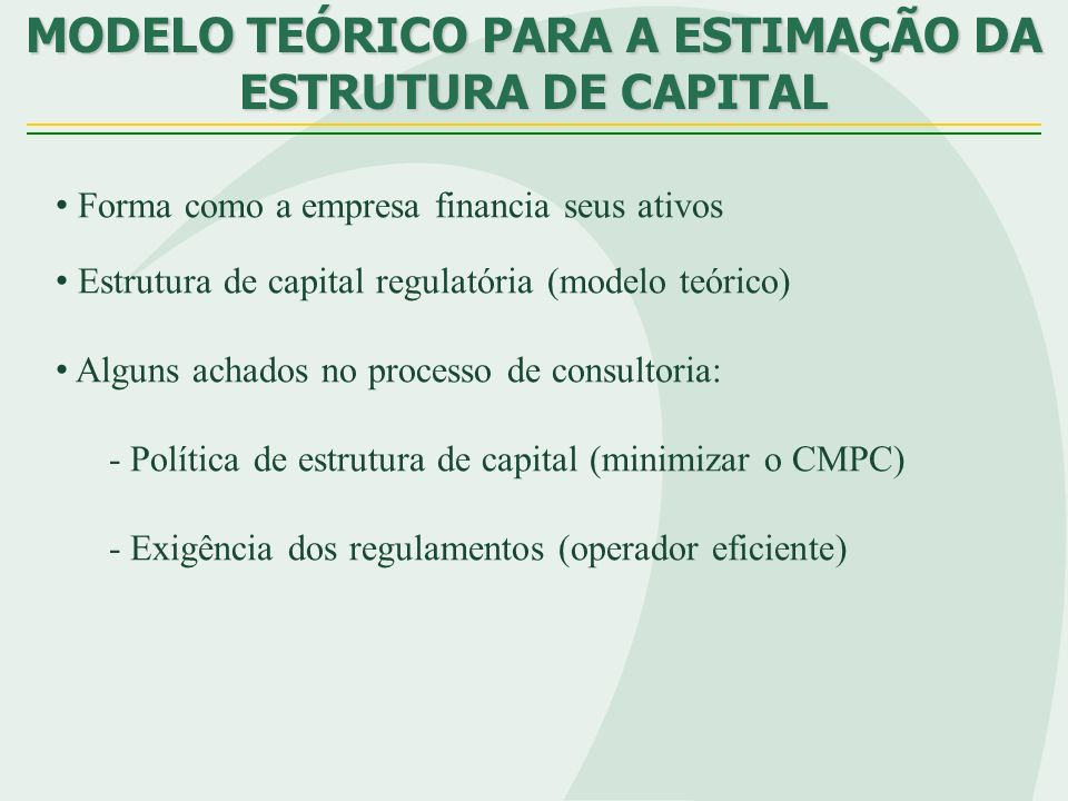 MODELO TEÓRICO PARA A ESTIMAÇÃO DA ESTRUTURA DE CAPITAL Forma como a empresa financia seus ativos Estrutura de capital regulatória (modelo teórico) Al