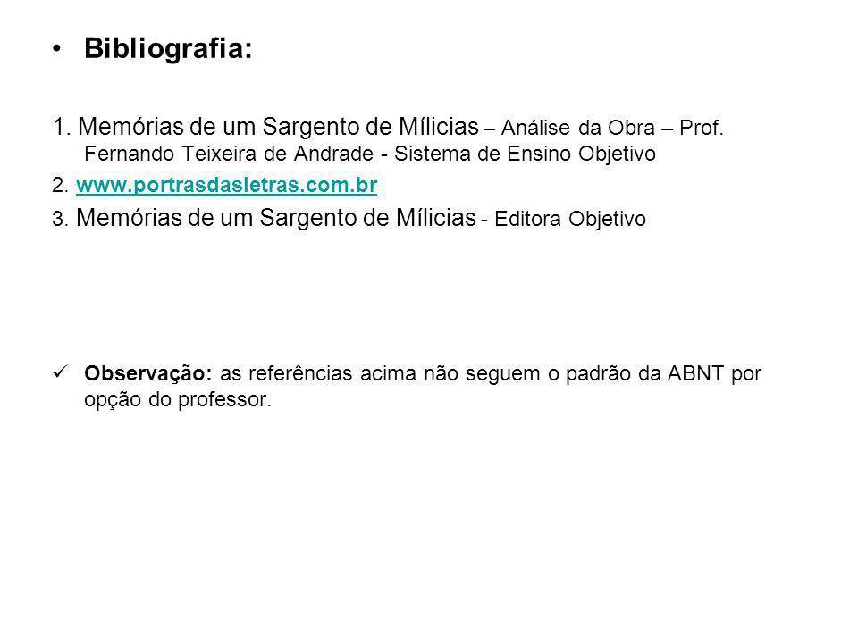 Bibliografia: 1. Memórias de um Sargento de Mílicias – Análise da Obra – Prof. Fernando Teixeira de Andrade - Sistema de Ensino Objetivo 2. www.portra