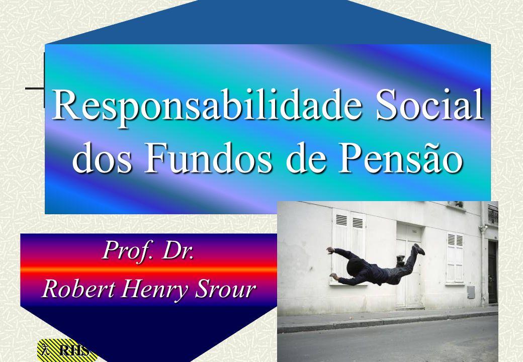 RHS Prof. Dr. Robert Henry Srour Responsabilidade Social dos Fundos de Pensão