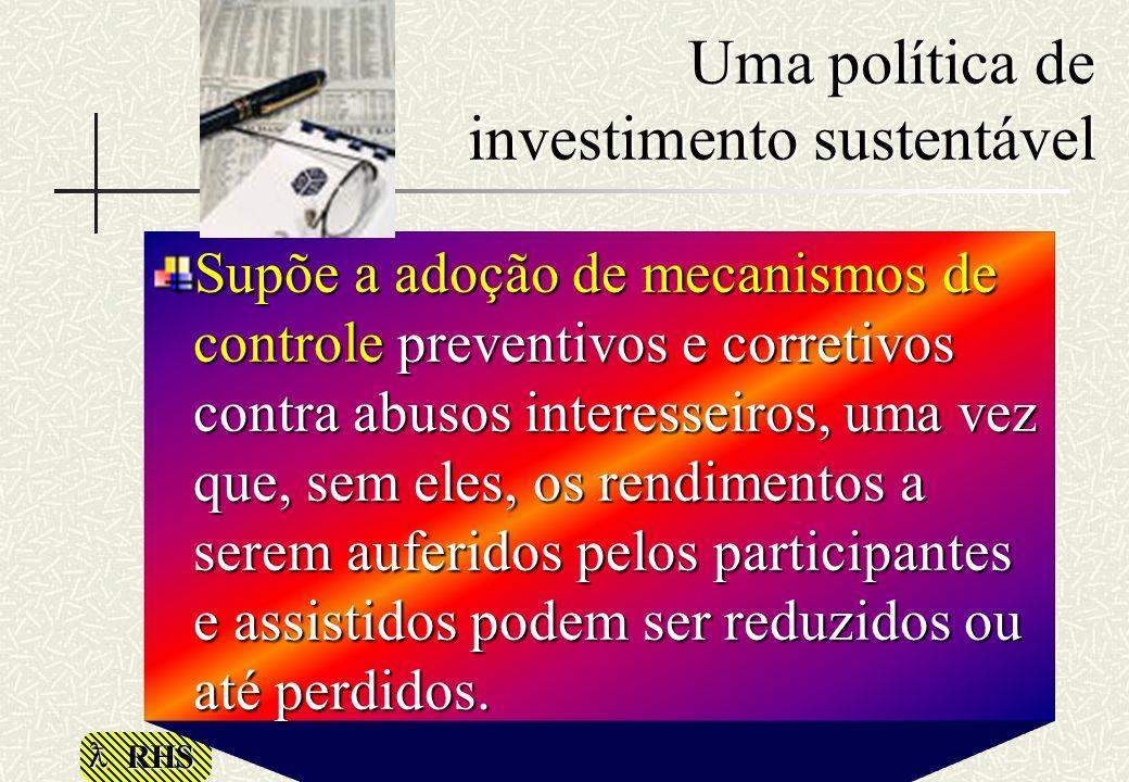 RHS Uma política de investimento sustentável Supõe a adoção de mecanismos de controle preventivos e corretivos contra abusos interesseiros, uma vez qu