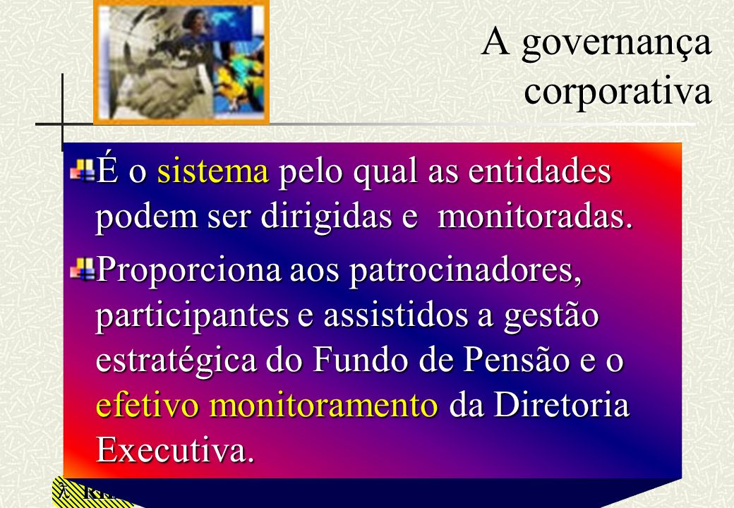 RHS A governança corporativa É o sistema pelo qual as entidades podem ser dirigidas e monitoradas. Proporciona aos patrocinadores, participantes e ass