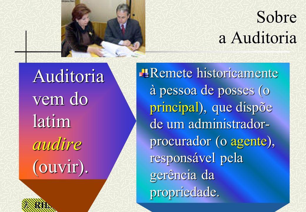 RHS Sobre a Auditoria Auditoria vem do latim audire (ouvir). Remete historicamente à pessoa de posses (o principal), que dispõe de um administrador- p