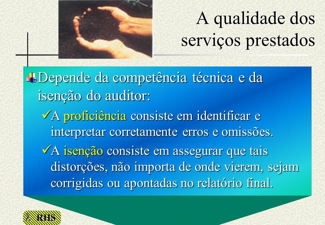 RHS A qualidade dos serviços prestados Depende da competência técnica e da isenção do auditor: A proficiência consiste em identificar e interpretar co