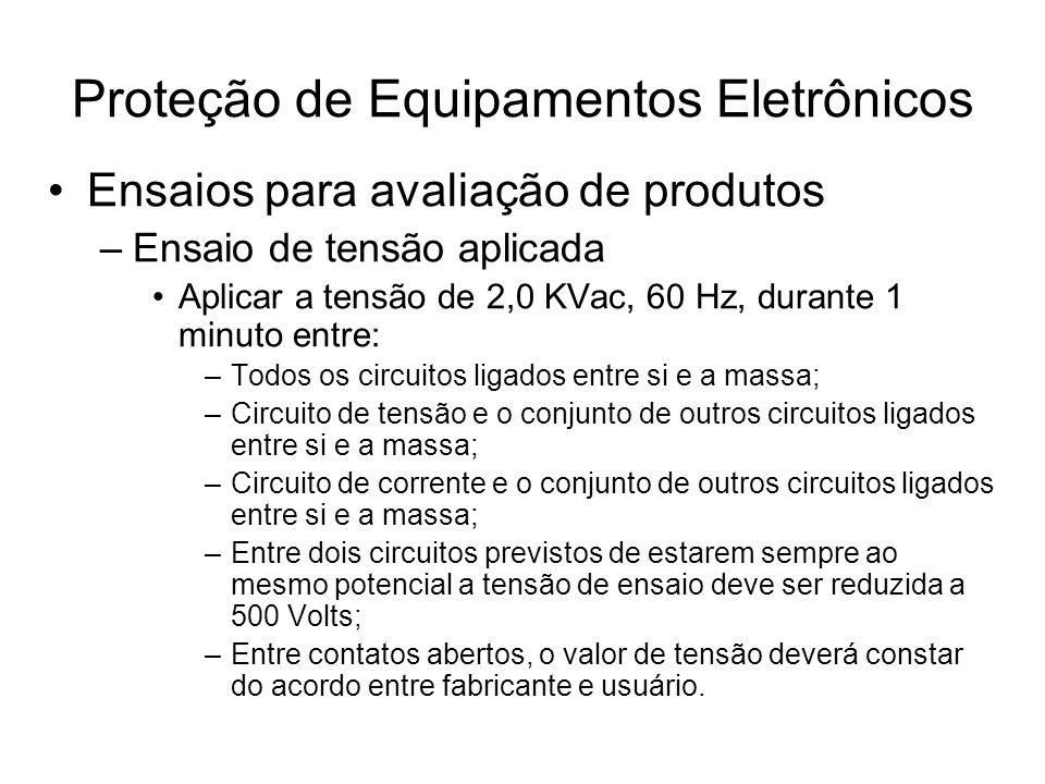 Ensaios para avaliação de produtos –Ensaio de tensão aplicada Aplicar a tensão de 2,0 KVac, 60 Hz, durante 1 minuto entre: –Todos os circuitos ligados
