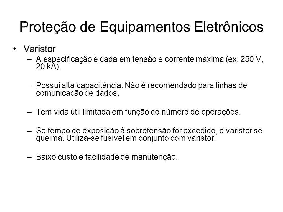 Varistor –A especificação é dada em tensão e corrente máxima (ex. 250 V, 20 kA). –Possui alta capacitância. Não é recomendado para linhas de comunicaç