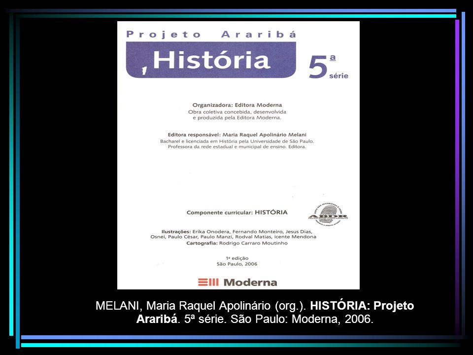 MELANI, Maria Raquel Apolinário (org.). HISTÓRIA: Projeto Araribá. 5ª série. São Paulo: Moderna, 2006.