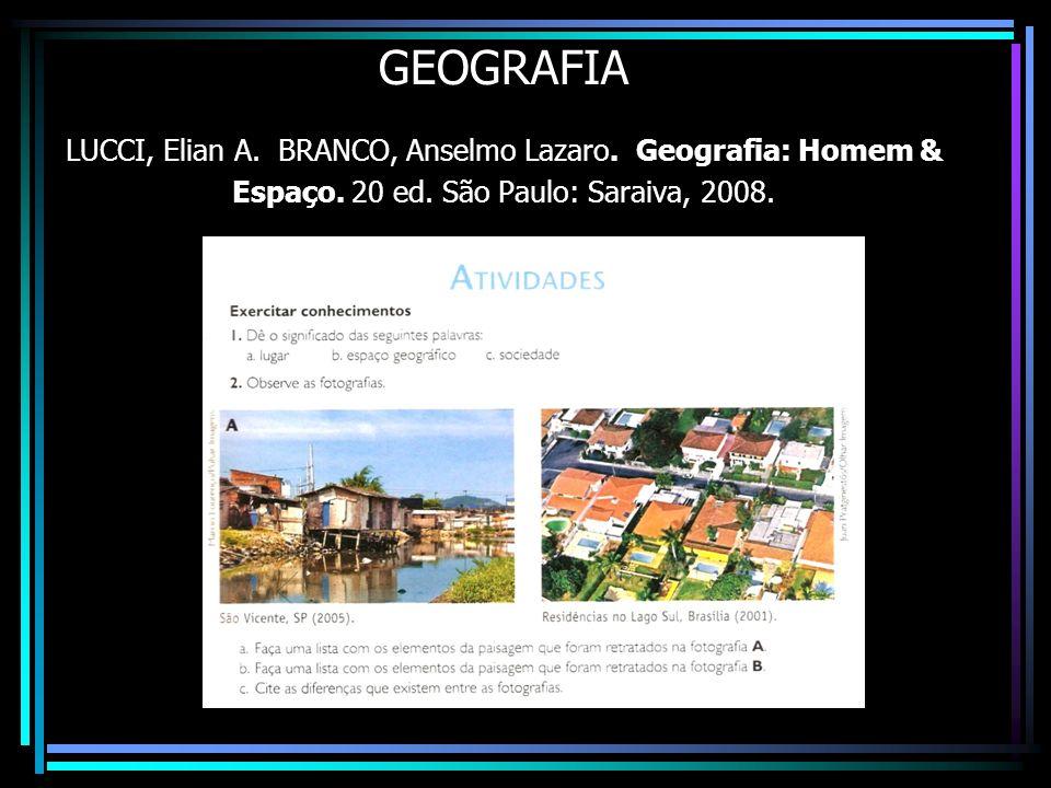 GEOGRAFIA LUCCI, Elian A. BRANCO, Anselmo Lazaro. Geografia: Homem & Espaço. 20 ed. São Paulo: Saraiva, 2008.