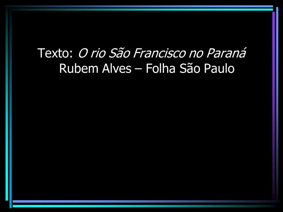Texto: O rio São Francisco no Paraná Rubem Alves – Folha São Paulo