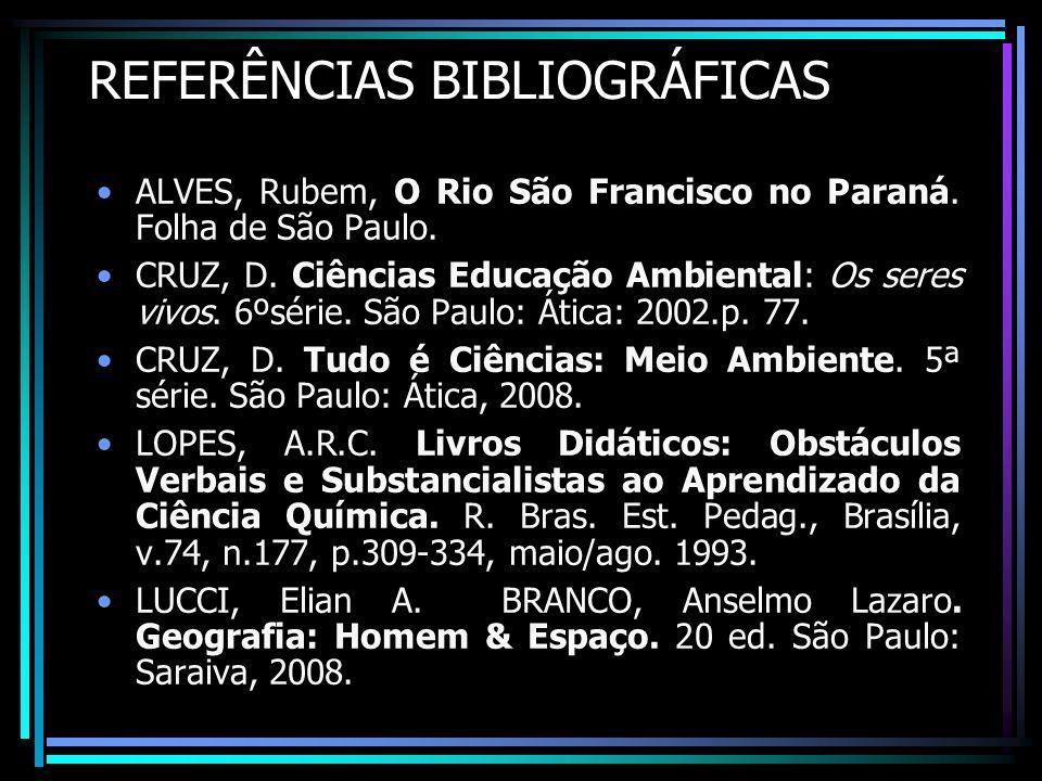 REFERÊNCIAS BIBLIOGRÁFICAS ALVES, Rubem, O Rio São Francisco no Paraná. Folha de São Paulo. CRUZ, D. Ciências Educação Ambiental: Os seres vivos. 6ºsé