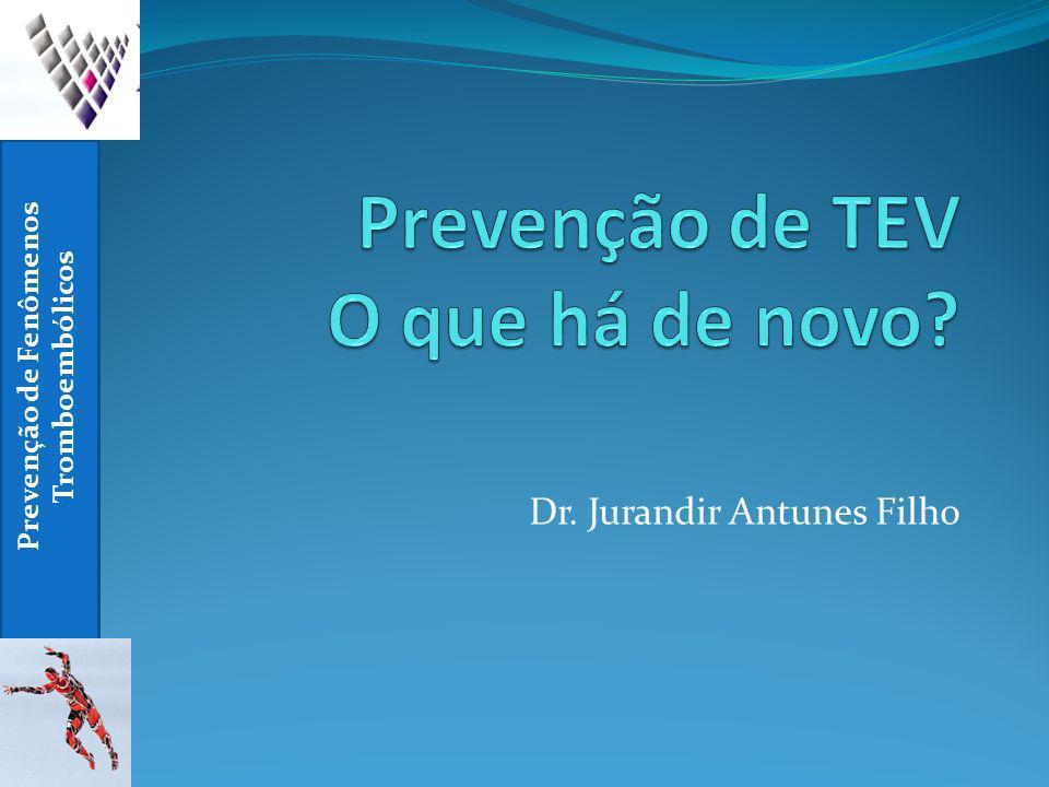Prevenção de Fenômenos Tromboembólicos Dr. Jurandir Antunes Filho