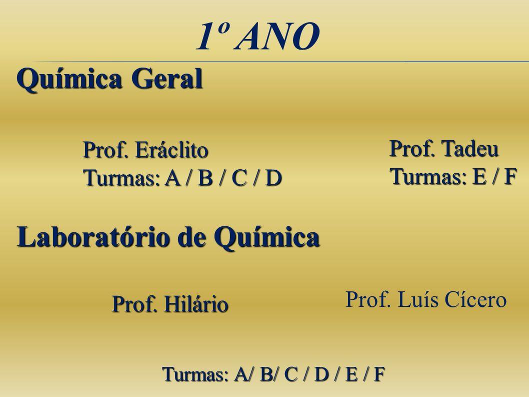 1º ANO Química Geral Laboratório de Química Prof. Hilário Turmas: A/ B/ C / D / E / F Prof. Eráclito Turmas: A / B / C / D Prof. Luís Cícero Prof. Tad