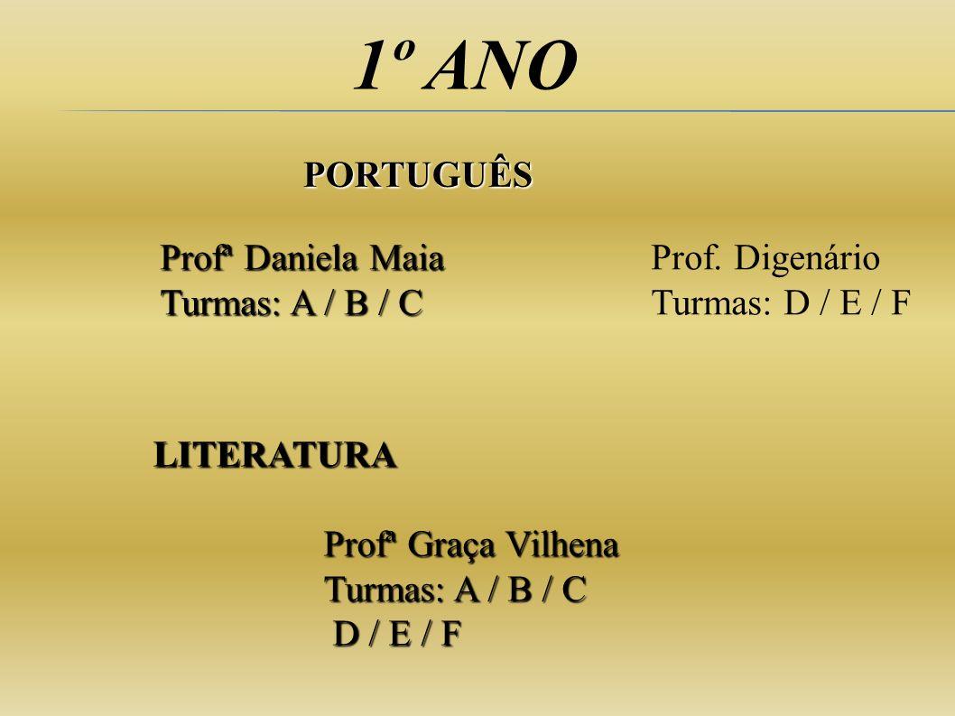 1º ANO PORTUGUÊS LITERATURA Profª Daniela Maia Turmas: A / B / C Profª Graça Vilhena Turmas: A / B / C D / E / F D / E / F Prof. Digenário Turmas: D /