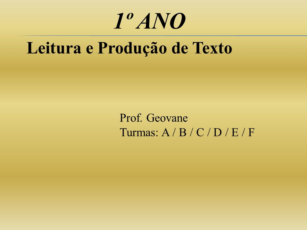 1º ANO Leitura e Produção de Texto Prof. Geovane Turmas: A / B / C / D / E / F