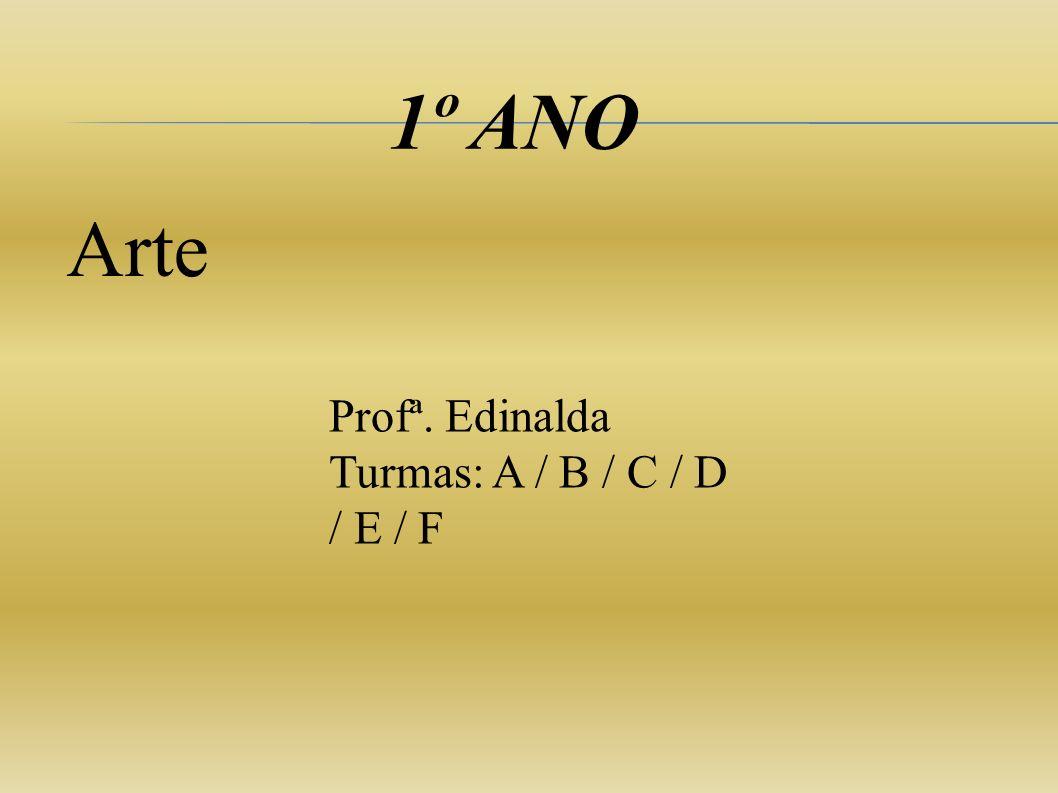 1º ANO Arte Profª. Edinalda Turmas: A / B / C / D / E / F